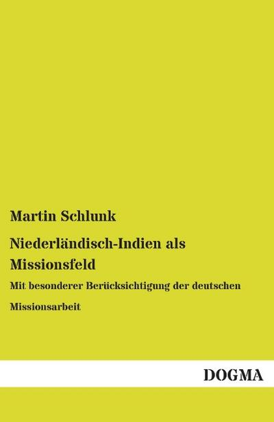 Niederländisch-Indien als Missionsfeld: Mit besonderer Berücksichtigung der deutschen Missionsarbeit