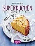 Superkuchen! 90 % Frucht - 10 % Teig: Die neu ...