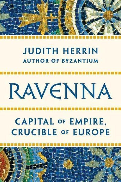 Ravenna: Crucible of Europe