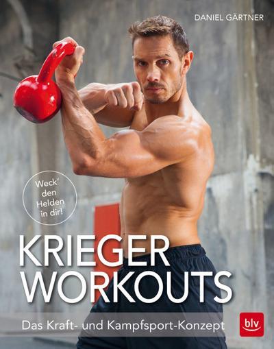 Krieger Workouts; Das Kraft- und Kampfsport-Konzept; Deutsch; 216 farb. Abb. 3 Ill.