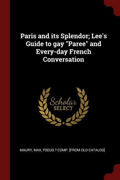 Paris and Its Splendor; Lee's Guide to Gay Paree and Every-Day French Conversation