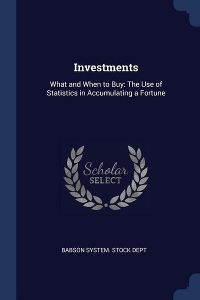 Investments: What and When to Buy: The Use of Statistics in Accumulating a Fortune