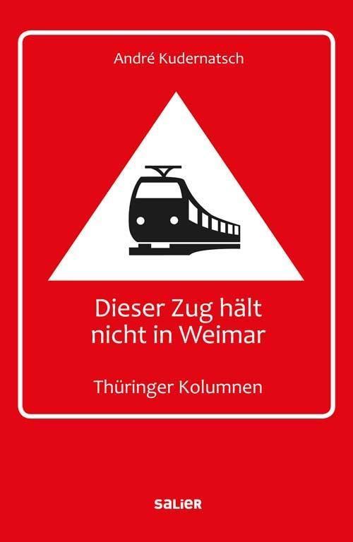 André Kudernatsch ~ Dieser Zug hält nicht in Weimar 9783939611752