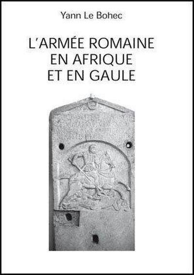 L'armée romaine en Afrique et en Gaule