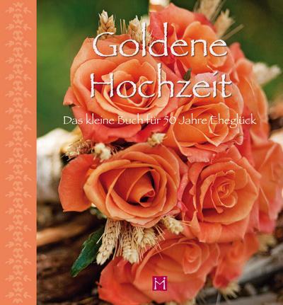 Goldene Hochzeit - Das kleine Buch für 50 Jahre Eheglück!