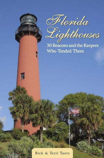 Florida Lighthouses: 30 Beacons and the Keepers Who Tended Them
