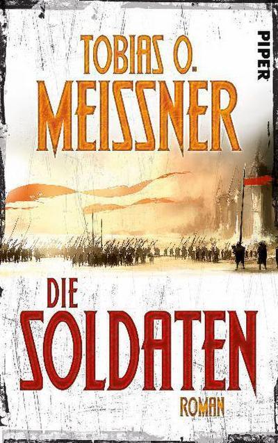 Die Soldaten: Roman - Piper - Gebundene Ausgabe, Deutsch, Tobias O. Meißner, Roman, Roman