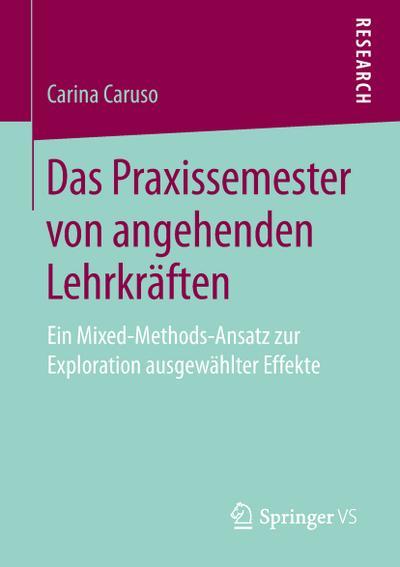 Das Praxissemester von angehenden Lehrkräften: Ein Mixed-Methods-Ansatz zur Exploration ausgewählter Effekte