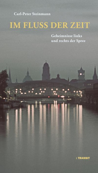 Im Fluss der Zeit; Geheimnisse links und rechts der Spree; Deutsch; 40 schw.-w. Fotos