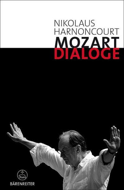 Mozart-Dialoge. Texte, Reden, Gespräche von Nikolaus Harnoncourt aus mehr als zwei Jahrzehnten