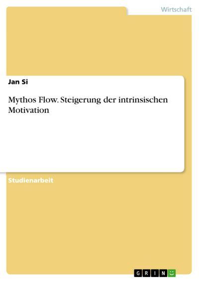 Mythos Flow. Steigerung der intrinsischen Motivation