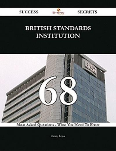 British Standards Institution 68 Success Secrets - 68 Most Asked Questions On British Standards Institution - What You Need To Know