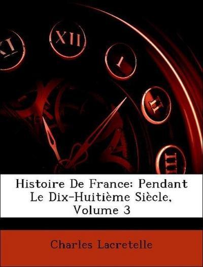 Histoire De France: Pendant Le Dix-Huitième Siècle, Volume 3