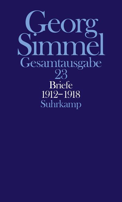 Gesamtausgabe Georg Simmel, Band 23: Briefe 1912-1918. Jugendbriefe