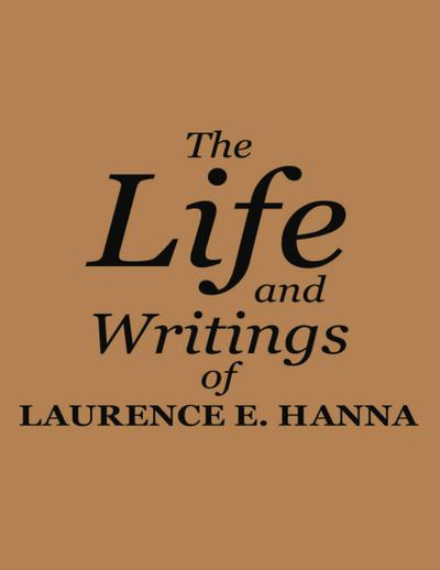 The Life and Writings of Laurence E. Hanna