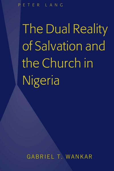 The Dual Reality of Salvation and the Church in Nigeria
