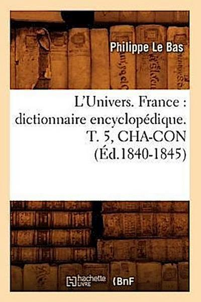 L'Univers. France: Dictionnaire Encyclopédique. T. 5, Cha-Con (Éd.1840-1845)