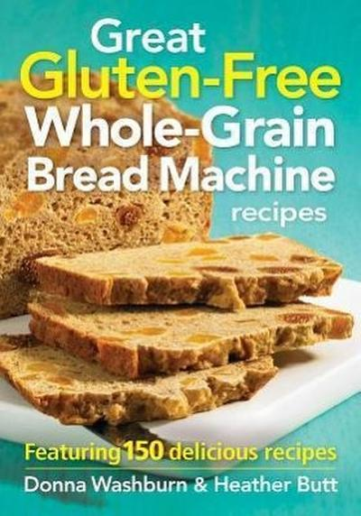 Great Gluten-free Whole-grain Bread Machine Recipes