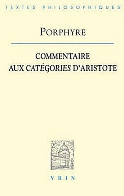 Porphyre: Commentaire Aux Categories D'Aristote