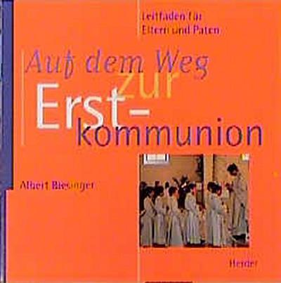 Auf dem Weg zur Erstkommunion - Herder Verlag - Broschiert, Deutsch, Albert Biesinger, Ein Leitfaden für Eltern und Paten, Ein Leitfaden für Eltern und Paten