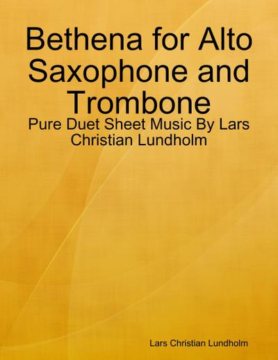 Bethena for Alto Saxophone and Trombone - Pure Duet Sheet Music By Lars Christian Lundholm