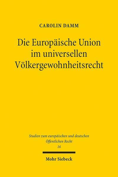 Die Europäische Union im universellen Völkergewohnheitsrecht