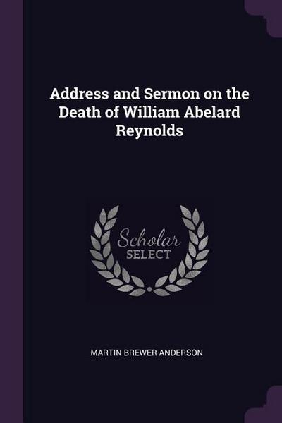 Address and Sermon on the Death of William Abelard Reynolds