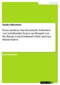 Poeta medicus. Das literarische Schreiben von Schriftsteller-Ärzten am Beispiel von Pío Baroja, Louis-Ferdinand Céline und Luis Martín-Santos