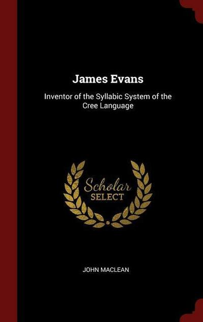 James Evans: Inventor of the Syllabic System of the Cree Language