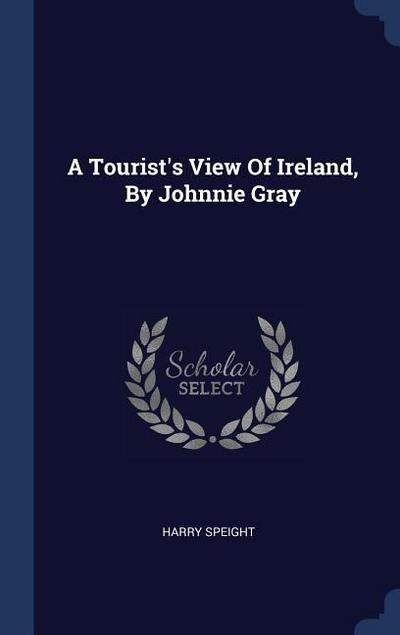 A Tourist's View of Ireland, by Johnnie Gray