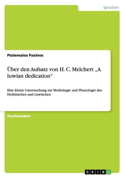 Über den Aufsatz von H. C. Melchert 'A luwian dedication': Eine kleine Untersuchung zur Morhologie und Phonologie des Hethitischen und Luwischen
