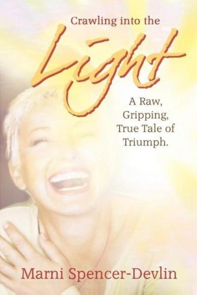 Crawling Into The Light: A Raw, Gripping True Tale of Triumph
