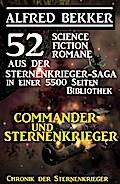 Commander und Sternenkrieger: 52 Science Fiction Romane aus der Sternenkrieger-Saga in einer 5500 Seiten Bibliothek (Alfred Bekker's Chronik der Sternenkrieger, #5500)