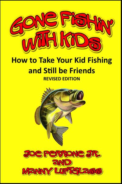 Gone Fishin' with Kids (How to Take Your Kid Fishing and Still be Friends)
