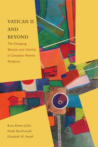 Vatican II and Beyond: The Changing Mission and Identity of Canadian Women Religious