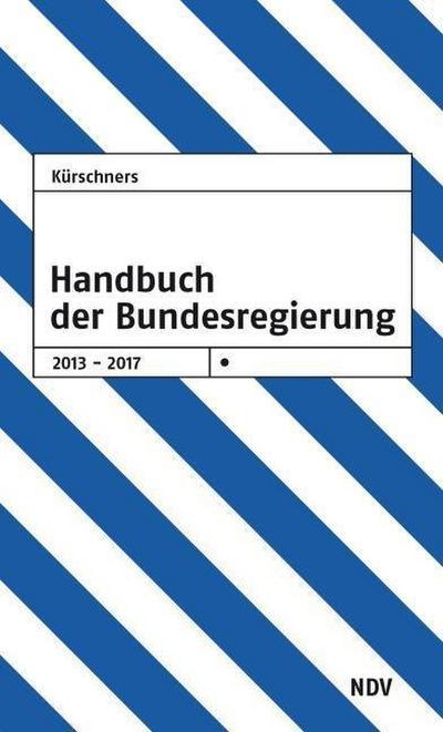 Kürschners Handbuch der Bundesregierung: 2013 - 2017