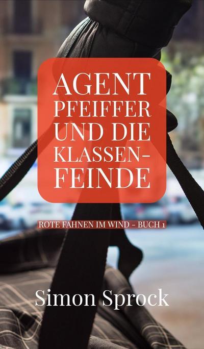 Agent Pfeiffer und die Klassenfeinde