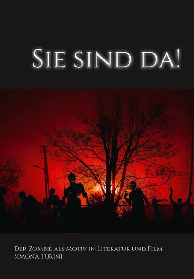 Sie sind da! Der Zombie als Motiv in Literatur und Film.