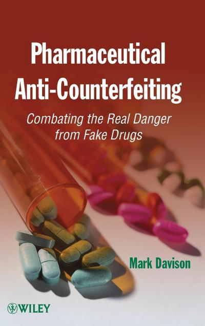 Pharmaceutical Anti-Counterfeiting: Combatting the Real Danger from Fake Drugs