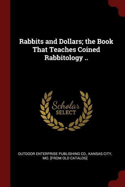 Rabbits and Dollars; The Book That Teaches Coined Rabbitology ..