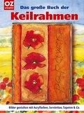 Das große Buch der Keilrahmen. Bilder gestalten mit Acrylfarben, Servietten, Tapeten & Co.