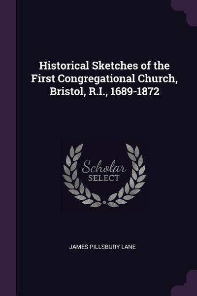 Historical Sketches of the First Congregational Church, Bristol, R.I., 1689-1872