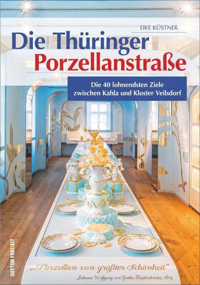 Die Thüringer Porzellanstraße; Die 40 lohnendsten Ziele zwischen Kahla und Kloster Veilsdorf; Deutsch