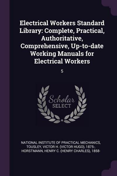 Electrical Workers Standard Library: Complete, Practical, Authoritative, Comprehensive, Up-To-Date Working Manuals for Electrical Workers: 5