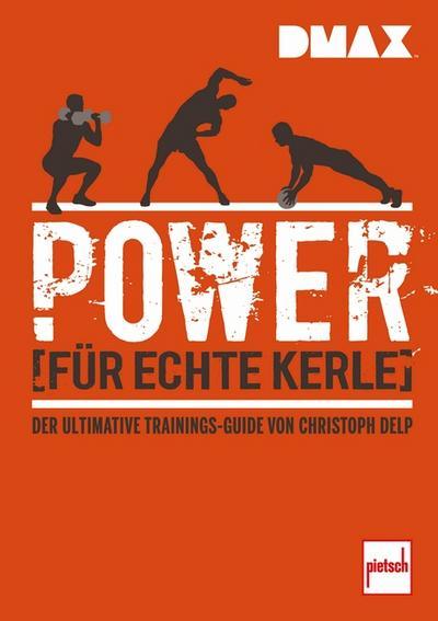 DMAX Power für echte Kerle; Der ultimative Trainings-Guide von Christoph Delp; Deutsch; 446 farb. Fotos
