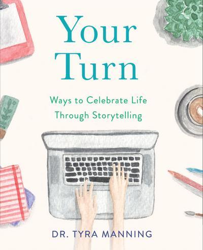 Your Turn: Ways to Celebrate Life Through Storytelling