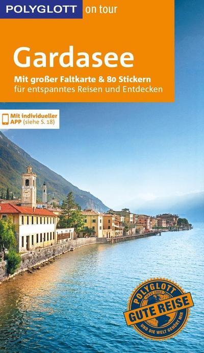 POLYGLOTT on tour Reiseführer Gardasee; Mit großer Faltkarte, 80 Stickern und individueller App; POLYGLOTT on tour; Deutsch