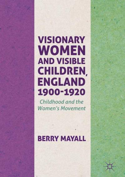 Visionary Women and Visible Children, England 1900 - 1920