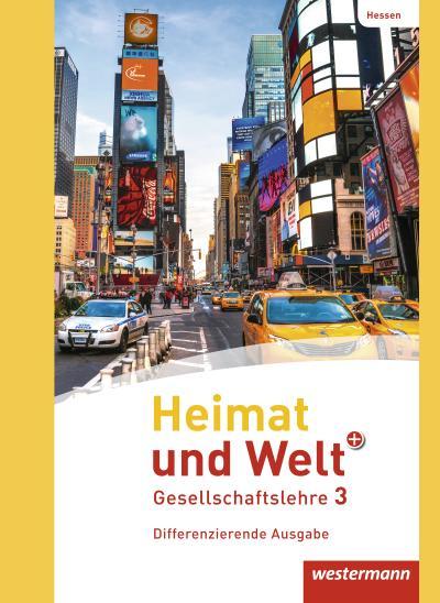 Heimat und Welt PLUS Gesellschaftslehre 3. Schülerband. Hessen.