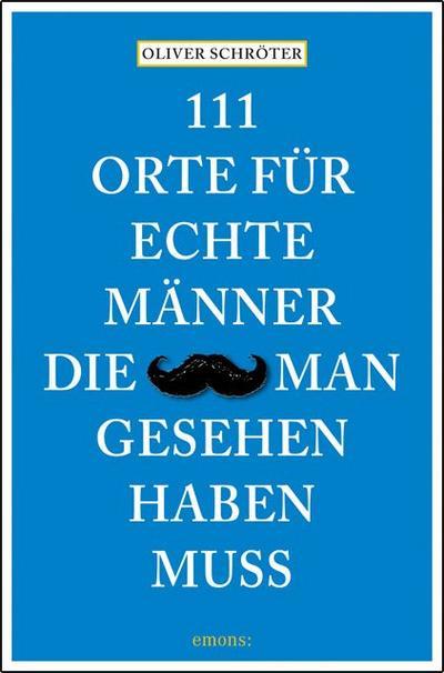 111 Orte für echte Männer, die man gesehen haben muss   ; Deutsch; ca. 240 S., Mit zahlreichen Fotografien -